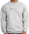 Breast Cancer Sweatshirt I Wear Pink For My Sister Ash