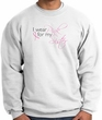 Breast Cancer Sweatshirt I Wear Pink For My Sister White