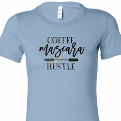 Coffee Mascara Hustle Ladies Shirts