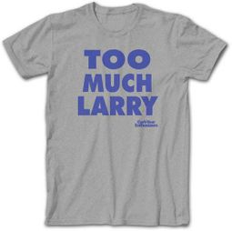 Curb Your Enthusiasm T-shirt Too Much Larry Adult Gray Tee