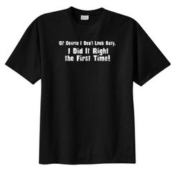 DID IT RIGHT THE 1ST FIRST TIME Funny Saying Humor Adult T-shirt