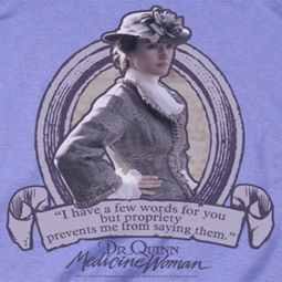 Dr.Quinn Medicine Woman Quote Shirts