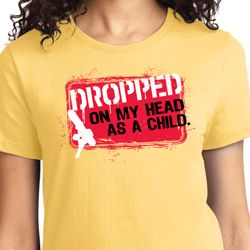 Dropped On My Head As A Child Ladies Shirts