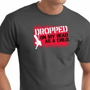 Dropped On My Head As A Child Mens Shirts