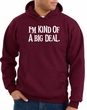Funny Hoodie I'm Kind of a Big Deal White Print Hoody Maroon