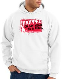 Funny Hoodie Sweatshirt - Dropped On My Head As A Child Adult Hoody
