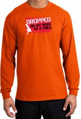 Funny Long Sleeve T-Shirt - Dropped On My Head As A Child Orange Tee
