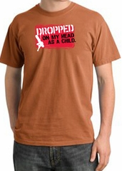 Funny Pigment Dyed T-Shirt Dropped On My Head As A Child Burnt Orange