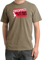 Funny Pigment Dyed T-Shirts - Dropped On My Head As A Child Tee Shirts