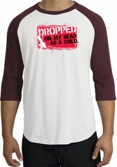 Funny Raglan Shirt - Dropped On My Head As A Child White/Maroon Tee