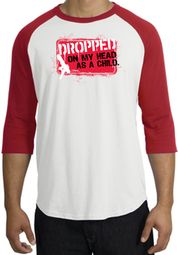 Funny Raglan Shirts- Dropped On My Head As A Child Adult Tee Shirts