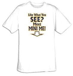 Funny Shirt Like What You See Meet Mini Me Tee Shirt