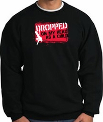 Funny Sweatshirt - Dropped On My Head As A Child Black Sweat Shirt