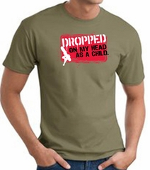 Funny T-Shirt - Dropped On My Head As A Child Adult Army Tee Shirt
