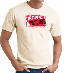 Funny T-Shirt - Dropped On My Head As A Child Adult Natural Tee Shirt