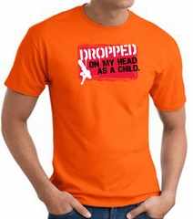 Funny T-Shirt - Dropped On My Head As A Child Adult Orange Tee Shirt
