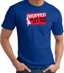Funny T-Shirt - Dropped On My Head As A Child Adult Royal Tee Shirt
