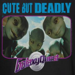 Galaxy Quest Cute But Deadly Shirts