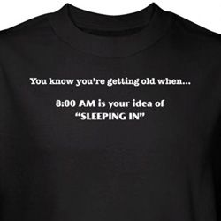 Getting Old Shirt 8AM is Idea of Sleeping in Black Tee T-shirt