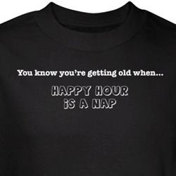 Getting Old Shirt Happy Hour is a Nap Black Tee T-shirt