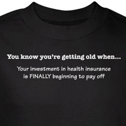 Getting Old Shirt Investment in Health Insurance Paying Off Black Tee
