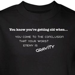 Getting Old Shirt Worst Enemy is Gravity Black Tee T-shirt