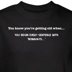 Getting Old T-shirt Begin Every Sentence with Nowadays Black Tee
