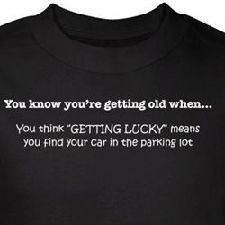 Getting Old T-Shirt Getting Lucky is Finding Car Black Tee