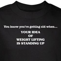 Getting Old T-Shirt Idea of Weight Lifting is Standing Up Black Tee
