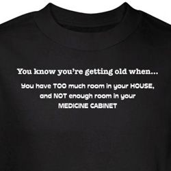 Getting Old T-Shirt Not Enough Room In Medicine Cabinet Black Tee