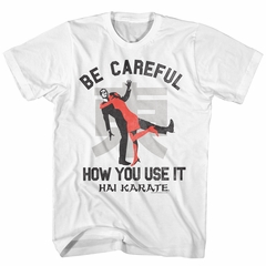 Hai Karate Shirt Be Careful How You Use It White T-Shirt