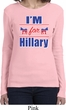 Hillary Clinton Shirt I'm For Hillary Ladies Long Sleeve