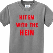 Hit em with the Hein Kids Shirts