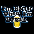 I'm Better When I'm Drunk! Funny T-shirt