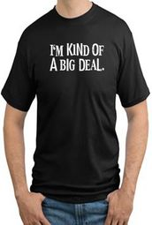 I'm Kind of a BIG DEAL Funny Adult T-shirt - TALL Sizes