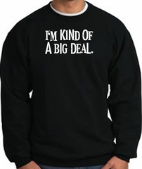 I'm Kind of a Big Deal Sweatshirt White Print Sweatshirt Black