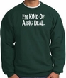I'm Kind of a Big Deal Sweatshirt White Print Sweatshirt Forest Green