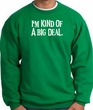 I'm Kind of a Big Deal Sweatshirt White Print Sweatshirt Kelly Green