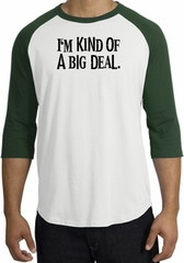 I'm Kind of a Big Deal T-shirt Black Print Raglan Shirt White/Forest