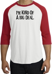 I'm Kind of a Big Deal T-shirt Black Print Raglan Shirt White/Red