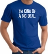 I'm Kind of a Big Deal WHITE Funny Adult T-Shirt - Royal