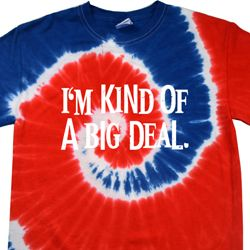 I'm Kind Of A Big Deal White Print Patriotic Tie Dye Shirt