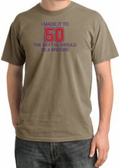 I MADE IT TO 50 Funny Adult Pigment Dyed T-Shirt - Sandstorm