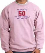 I MADE IT TO 50 Funny Sweatshirts