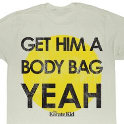 Karate Kid Shirt Get Him a Body Bag Adult Natural Tee T-Shirt