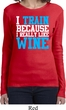 Ladies Fitness Shirt I Train For Wine Long Sleeve Tee T-Shirt