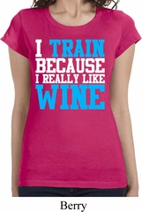 Ladies Fitness Shirt I Train For Wine Longer Length Tee T-Shirt
