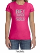 Ladies Shirt Be The Change Crewneck Tee T-Shirt