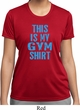 Ladies This Is My Gym Shirt Moisture Wicking Shirt