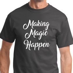 Making Magic Happen Shirts - White Print